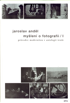 Jaroslav And&#283;la - My&#353;len&#237; o fotografii I. (Pr&#367;vodce modernitou v antologii text&#367;) 