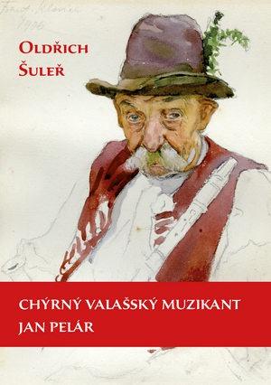 Oldřich Šuleř - Chýrný valašský muzikant Jan Pelár